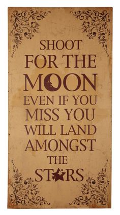 shoot for the moon~ A wonderful and kind young lady wrote this in my book at the end of high school. She landed on the moon. Clever Quotes, Great Quotes, Quotes To Live By, Me Quotes, Inspirational Quotes, Powerful Words, Meaningful Quotes, Beautiful Words, Inspire Me