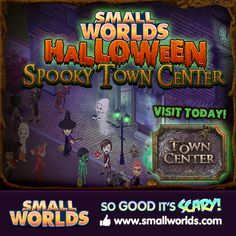 SmallWorlds Town Center is spookerific! See you there...better quick before you missed all the zombies n stuffs