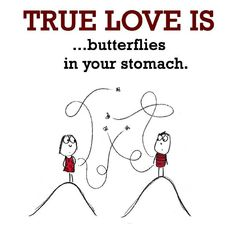 True Love is, butterflies in your stomach. - Happy Funny Quote