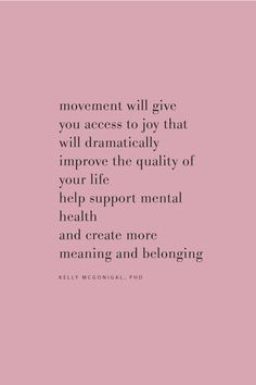 Quote on the joy of movement and the benefits of exercise by Kelly McGonigal on the Feel Good Effect Podcast. Feel Good Quotes, Best Quotes, Funny Quotes, Positive Quotes, Motivational Quotes, Inspirational Quotes, Pilates Quotes, Exercise Quotes, Movement Quotes