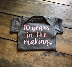 10 Years In The Making Onesie - Birth After Infertility