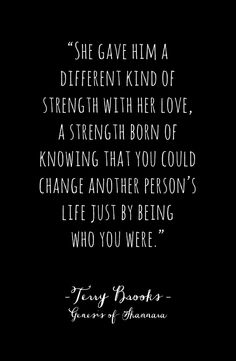 Powerful words about love and strength; a quote by Terry Brooks, author of Genesis of Shannara.
