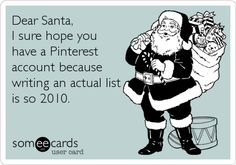 Dear Santa, I sure hope you have a Pinterest account because writing an actual list is so 2010.