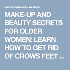 MAKE-UP AND BEAUTY SECRETS FOR OLDER WOMEN: LEARN HOW TO GET RID OF CROWS FEET WRINKLES