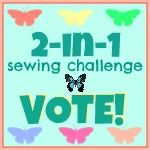 Vote: 2-in-1 Challenge.  Anyone can vote once per day throughout August.  Choose your top 3 entries and press the vote button.  Support those who met July's sewing challenge!  Good Luck!