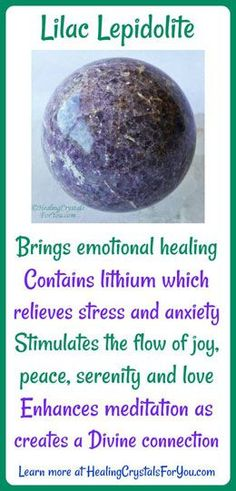 Crystal Properties and Meanings Lilac Lepidolite: Lepidolite contains lithium which relieves stress and anxiety, stimulates the flow of joy, peace, serenity and love, creates a divine connection to enhance meditation and brings emotional healing.