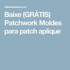 Baixe (GRÁTIS) Patchwork Moldes para patch aplique