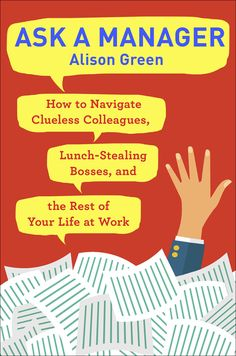 Ask A Manager: How To Navigate Clueless Colleagues, Lunch Stealing Bosses And The Rest Of Your Life At Work by Alison Green REALLY appealed to me. Ish Book, Alison Green, Great Cover Letters, Clueless, Job Search, New Job, Book Lists, Self Help, Workplace