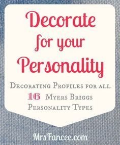 Decorate for your Personality (scroll down to the links @ the bottom if you're not an INFJ like me)