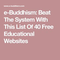 e-Buddhism: Beat The System With This List Of 40 Free Educational Websites