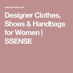 Designer Clothes, Shoes & Handbags for Women | SSENSE