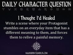 ✶DAILY CHARACTER QUESTION ✶    I Thought I'd Healed    Write a scene where your Protagonist stumbles on an everyday item that has a different meaning to them, and forces them to relive a painful memory.