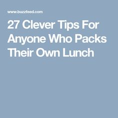 27 Clever Tips For Anyone Who Packs Their Own Lunch
