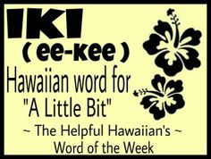 The Helpful Hawaiian's Word of the Week: iki
