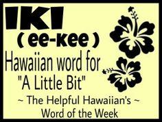 The Helpful Hawaiian's Word of the Week: iki Thema Hawaii, Mahalo Hawaii, Maui Hawaii, Oahu, Hawaiian Words And Meanings, Hawaiian Phrases, Hawaiian Sayings, Hawaii Vacation, Hawaii Travel