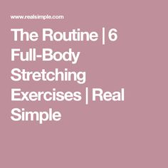 The Routine | 6 Full-Body Stretching Exercises | Real Simple