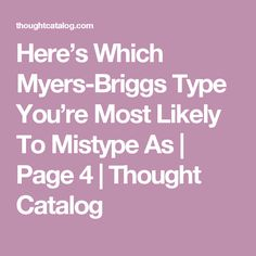 Here's Which Myers-Briggs Type You're Most Likely To Mistype As | Page 4 | Thought Catalog