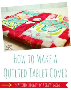 How to make a quilted iPad or tablet cover by Scattered Thoughts of a Crafty Mom Fabric Crafts, Sewing Crafts, Sewing Projects, Quilt Tutorials, Sewing Tutorials, Sewing Ideas, Tablet Cover, Ipad Sleeve, Tablets