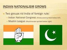 Indian Nationalism Grows- Shared the heritage of British rule& a understanding of democratic ideals. Worked towards independent from the British. Hindus and Muslims found common ground.