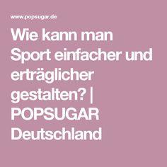 Wie kann man Sport einfacher und erträglicher gestalten? | POPSUGAR Deutschland