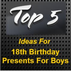 Eighteen Is A Big Event In Boys Life Heres Some Ideas For 18th Birthday