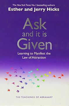 Ask and It Is Given: Learning to Manifest Your Desires *by Esther Hicks* 314 pp. (2010)  www.amazon.com/dp/1401904599/ref=cm_sw_r_pi_dp_7Vzgvb1VT2GED