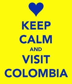 Keep calm and visit Colmbia