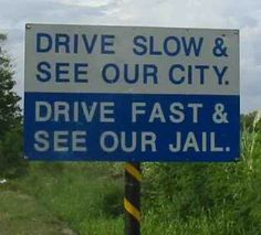 drive slow and see our city. drive fast and see our jail!