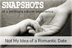 Part 5: Not my idea of a romantic date from Snapshots of a Mother's Cancer Experience | Hip Homeschool Moms