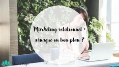 Quand vous vous penchez sur votre budget, vous vous demandez parfois comment augmenter vos revenus. Est-ce que le marketing relationnel est un vrai bon plan ?