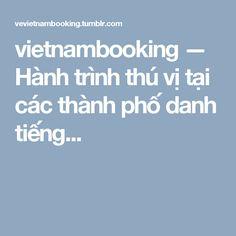 vietnambooking — Hành trình thú vị tại các thành phố danh tiếng...