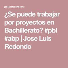 ¿Se puede trabajar por proyectos en Bachillerato? #pbl #abp | Jose Luis Redondo