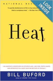 Heat: An Amateur's Adventures as Kitchen Slave, Line Cook, Pasta-Maker, and Apprentice to a Dante-Quoting Butcher in Tuscany: Bill Buford: 9...