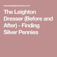 The Leighton Dresser (Before and After) - Finding Silver Pennies
