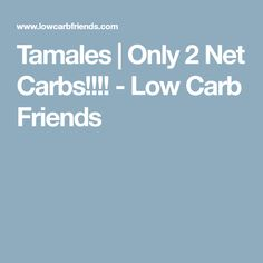 Tamales   Only 2 Net Carbs!!!! - Low Carb Friends