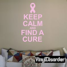 Keep Calm and Find a cure Cancer Awareness Wall Decal - Vinyl Decal - Car Decal - Wall Quote - Mv008