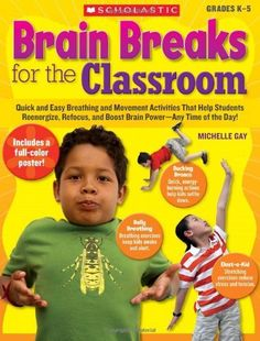 Brain Breaks for the Classroom: Quick and Easy Breathing and Movement Activities That Help Students Reenergize, Refocus, and Boost Brain Power-Anytime of the Day! by Michelle Gay, http://www.amazon.com/dp/0545074746/ref=cm_sw_r_pi_dp_fxakqb0TQSG1G