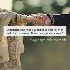 """""""A man does not need any degree to treat his wife well. Just require a soft heart and good manners. Muslim Couple Quotes, Cute Muslim Couples, Muslim Love Quotes, Love In Islam, Cute Couple Quotes, Islamic Love Quotes, Islamic Inspirational Quotes, Cute Love Quotes, Sassy Quotes"""