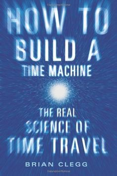 How to Build a Time Machine: The Real Science of Time Travel by Brian Clegg. Save 34 Off!. $17.09. Author: Brian Clegg. Publisher: St. Martin's Press (December 6, 2011). 320 pages