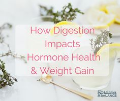 If you have chronic digestive problems, there's leaky gut may be to blame. Find out how digestion impacts your hormone imbalance and weight gain.