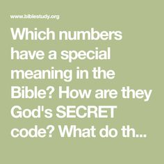Which numbers have a special meaning in the Bible? How are they God's SECRET code? What do they reveal about our eternal destiny?