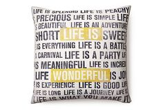 """Life is"" 20x20 Pillow, White on OneKingsLane.com"