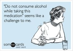 Do Not Consume Alcohol? Challenge Accepted.
