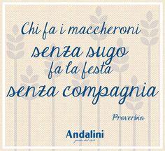 Buona domenica a tutti!  Siete d'accordo con questo proverbio? Secondo voi qual è il condimento ideale per un buon piatto di maccheroni?  www.andalini.it