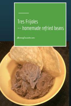 Tres Frijoles-- homemade refried beans    MommyCrusader.com