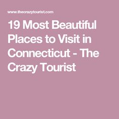 19 Most Beautiful Places to Visit in Connecticut - The Crazy Tourist