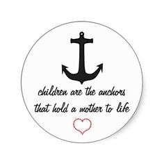 children are the anchors of a mother's life....