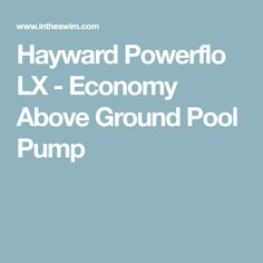 Hayward Powerflo LX Economy Pumps are at low-cost, high-quality pump for aboveground pools and spas. Find Hayward Power-Flo and models. Above Ground Pool Pumps, In Ground Pools, Diy Pool Heater
