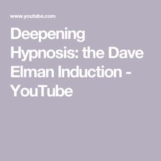 Deepening Hypnosis: the Dave Elman Induction - YouTube