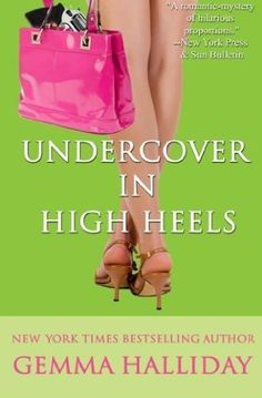 Undercover in High Heels (2007) (The third book in the Maddie Springer series) A novel by Gemma Halliday